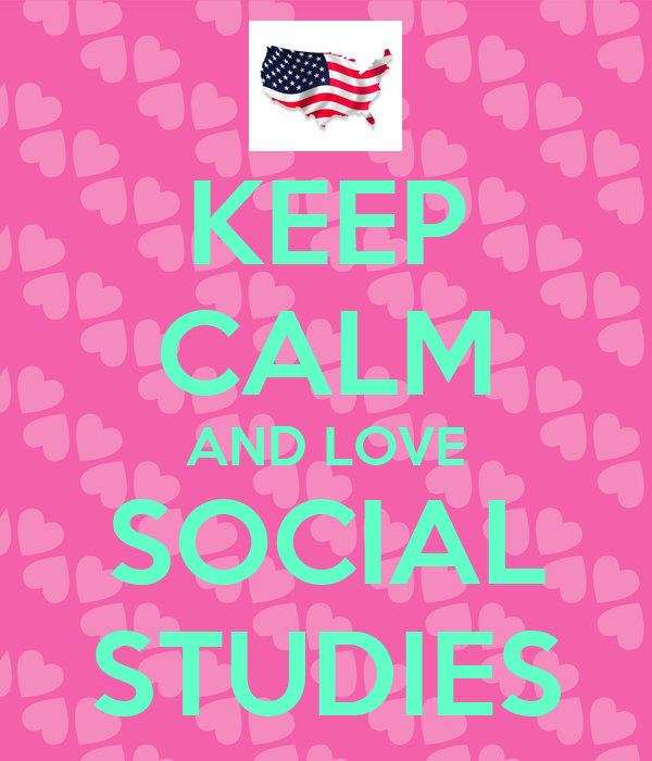 KEEP CALM AND LOVE SOCIAL STUDIES Poster | KATE | Keep ...