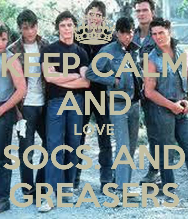 KEEP CALM AND LOVE SOCS. AND GREASERS Poster | Raekwonna ...