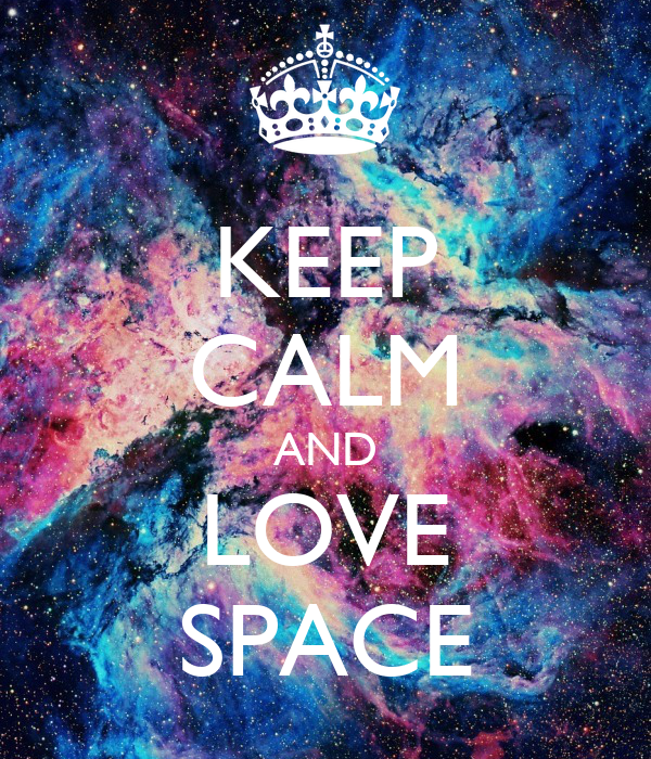 Keep calm and love space poster himynameisslava keep for Is space good for a relationship