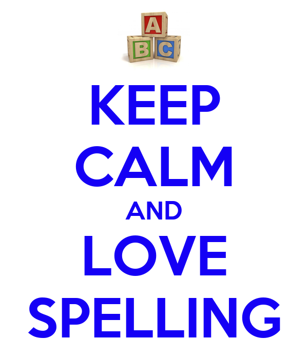 KEEP CALM AND LOVE SPELLING - KEEP CALM AND CARRY ON Image Generator