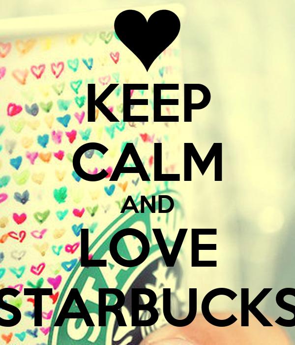 KEEP CALM AND LOVE STARBUCKS Poster | KELLY12 | Keep Calm ...