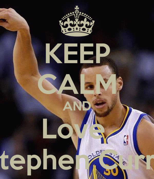 Warriors Come Out And Play Golden State: KEEP CALM AND Love Stephen Curry Poster