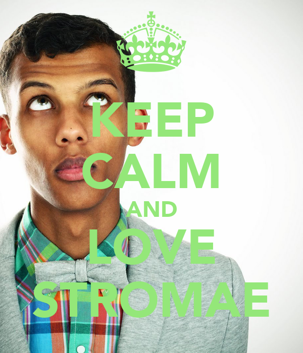 keep calm and love stromae poster juju keep calm o matic