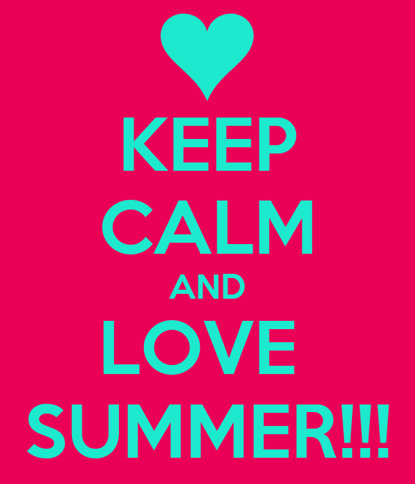 KEEP CALM AND LOVE SUMMER!!! Poster  SUMMER  Keep Calm-o-Matic