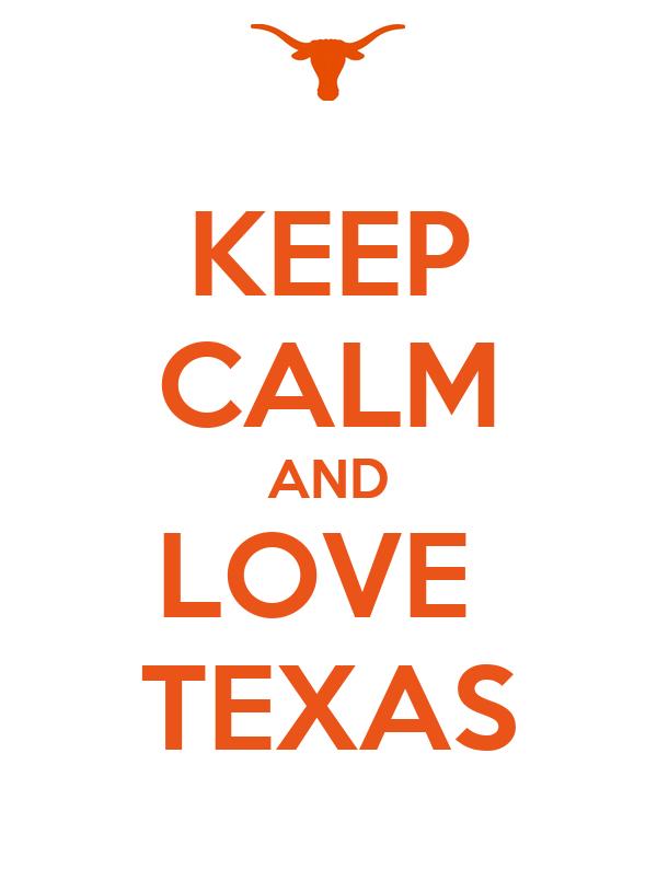 Keep Calm And Love Texas 13