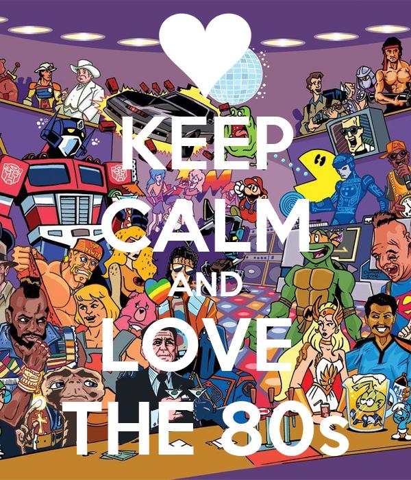 Keep calm and love the 80s poster sheena keep calm o matic - I love 80s wallpaper ...