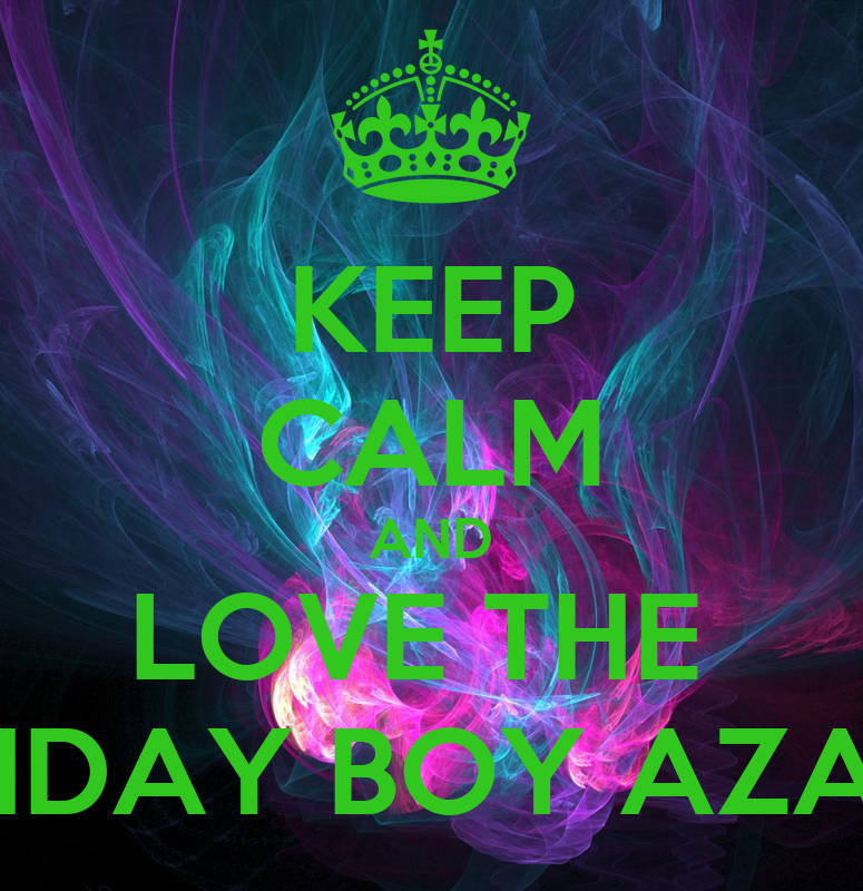 KEEP CALM AND LOVE THE BIRTHDAY BOY AZARIAH - KEEP CALM ...
