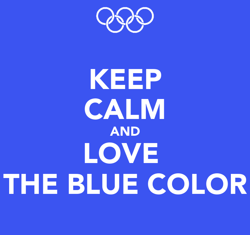 keep calm and love the blue color