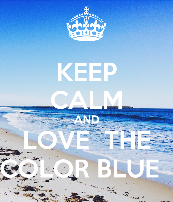 Keep calm and love the color blue poster wanita joy te - Is blue a calming color ...