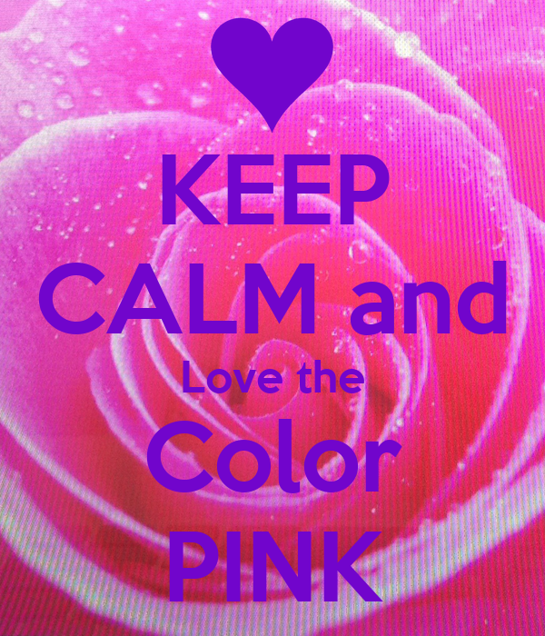 KEEP CALM and Love the Color PINK Poster | Ella | Keep ...