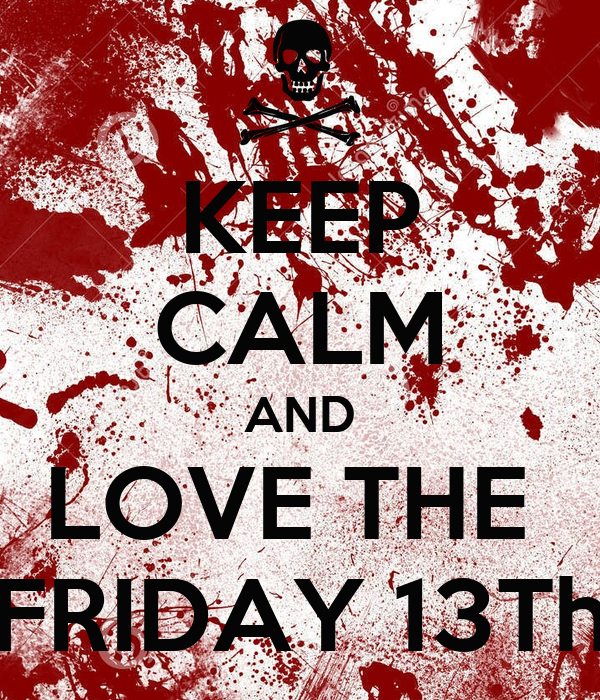 KEEP CALM AND LOVE THE FRIDAY 13Th - KEEP CALM AND CARRY ...