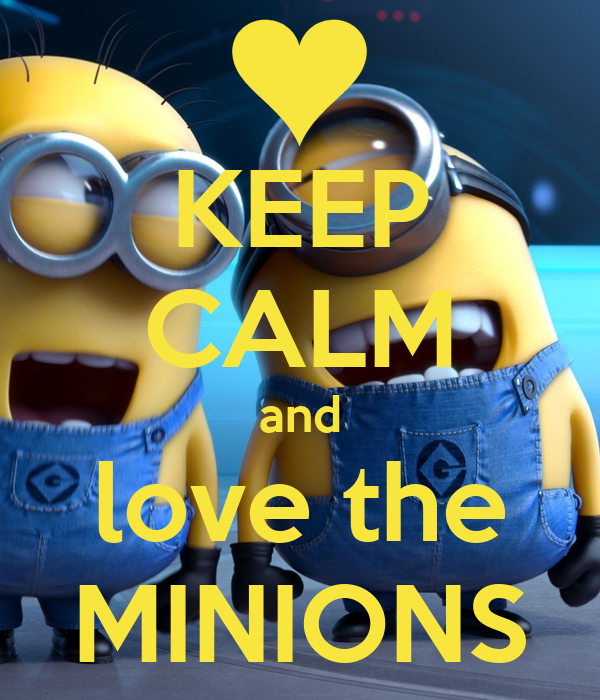 KEEP CALM and love the MINIONS Poster | karlantoinettetair ...