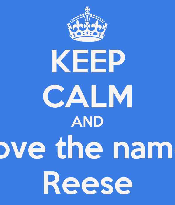 KEEP CALM AND Love the name Reese Poster | lizzy | Keep