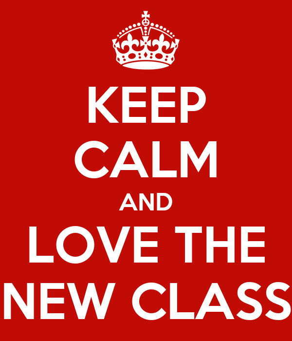 KEEP CALM AND LOVE THE NEW CLASS Poster | hossna | Keep Calm-o-Matic