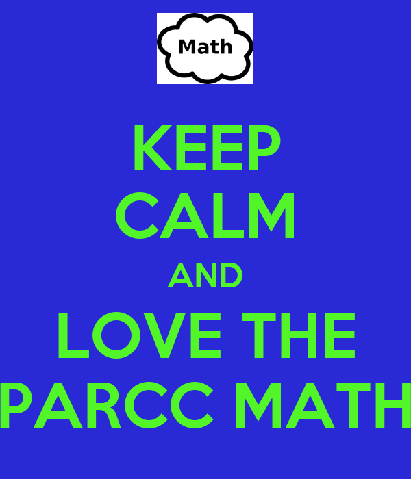 KEEP CALM AND LOVE THE PARCC MATH - KEEP CALM AND CARRY ON ...