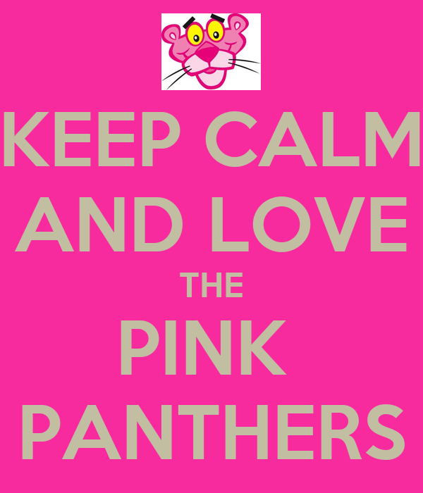 KEEP CALM AND LOVE THE PINK PANTHERS Poster | romp | Keep ...