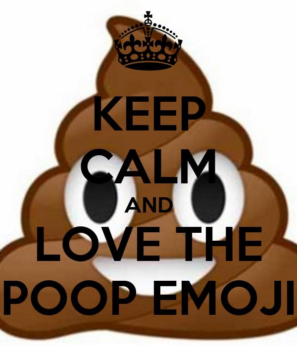 Keep calm And Love Emoji Wallpaper : KEEP cALM AND LOVE THE POOP EMOJI Poster hilopiccolo Keep calm-o-Matic
