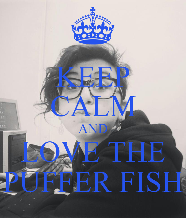 Keep calm and love the puffer fish keep calm and carry for I love the fishes