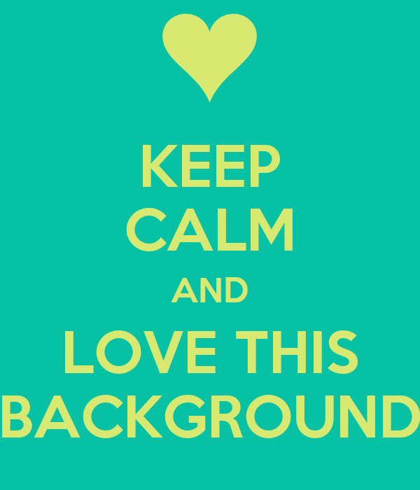 keep calm and love this background keep calm and carry