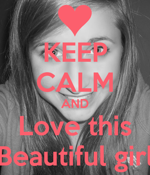 KEEP CALM AND Love this Beautiful girl - keep-calm-and-love-this-beautiful-girl-4