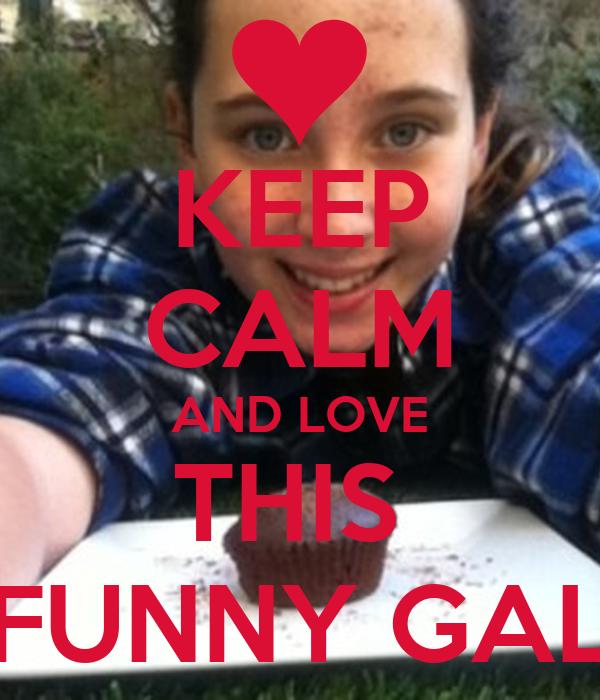 KEEP CALM AND LOVE THIS FUNNY GAL - keep-calm-and-love-this-funny-gal-1