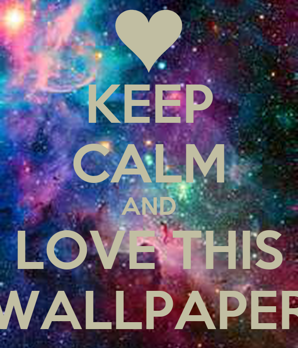 keep calm and love this wallpaper poster lexi keep
