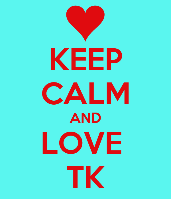 [Image: keep-calm-and-love-tk-48.png]