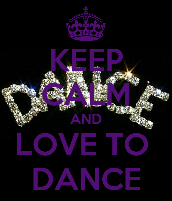 KEEP CALM AND LOVE TO DANCE - KEEP CALM AND CARRY ON Image Generator: keepcalm-o-matic.co.uk/p/keep-calm-and-love-to-dance-89