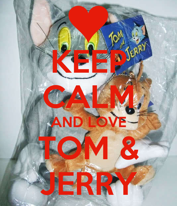 KEEP CALM AND LOVE TOM & JERRY Poster | mellissa | Keep ...