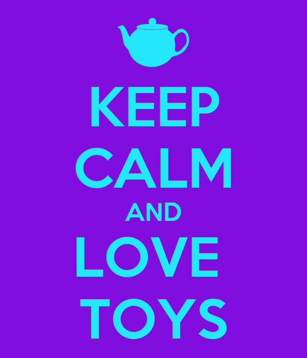 Toys And Love : Keep calm and love toys poster betty o matic