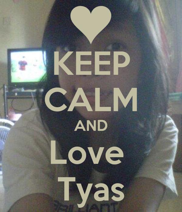 keep calm and love tyas poster fathur keep calm o matic