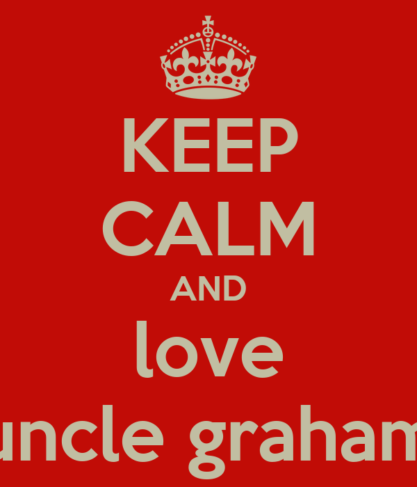 KEEP CALM AND love uncle graham