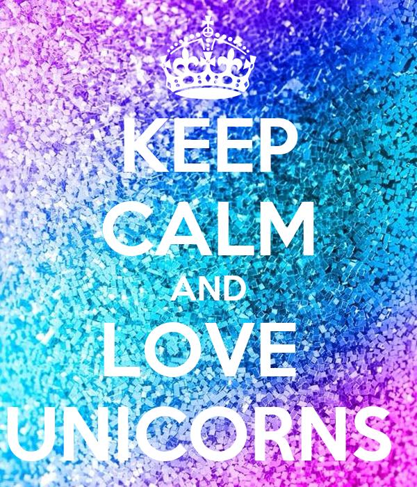 KEEP CALM AND LOVE UNICORNS Poster
