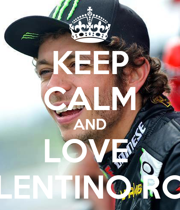 KEEP CALM AND LOVE VALENTINO ROSSI - keep-calm-and-love-valentino-rossi-3