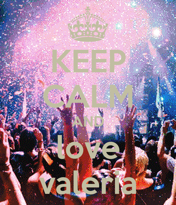 I Love Valeria Wallpapers : KEEP cALM AND love valeria - KEEP cALM AND cARRY ON Image ...