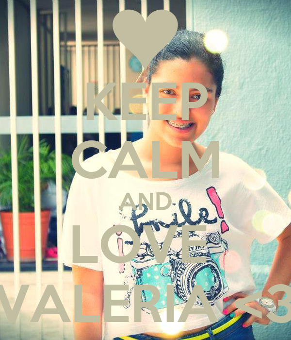 I Love Valeria Wallpapers : KEEP cALM AND LOVE VALERIA