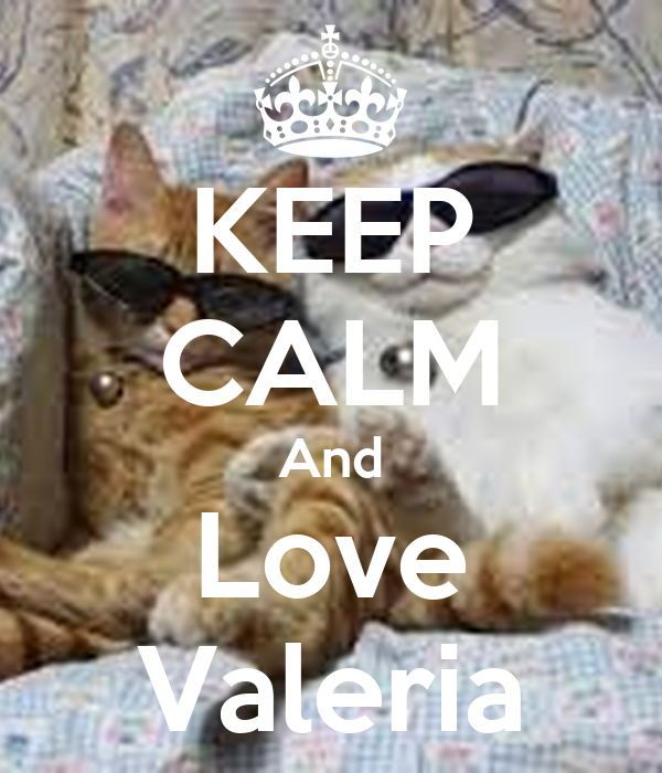 KEEP cALM And Love Valeria - KEEP cALM AND cARRY ON Image ...