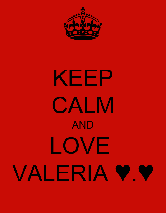 I Love Valeria Wallpapers : KEEP cALM AND LOVE VALERIA . - KEEP cALM AND cARRY ON ...