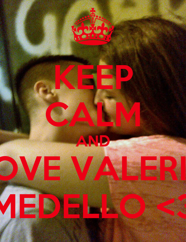 I Love Valeria Wallpapers : KEEP cALM AND LOVE VALERIA MEDELLO