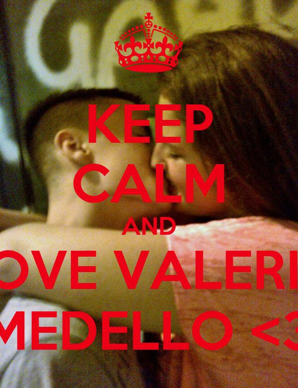 I Love Valeria Wallpapers : KEEP cALM AND LOVE VALERIA MEDELLO