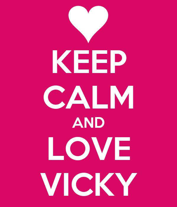 KEEP cALM AND LOVE VIcKY - KEEP cALM AND cARRY ON Image ...