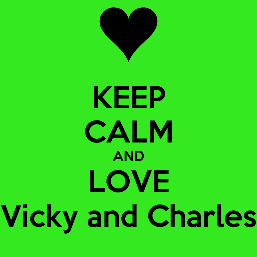 KEEP cALM AND LOVE Vicky and charles - KEEP cALM AND cARRY ...
