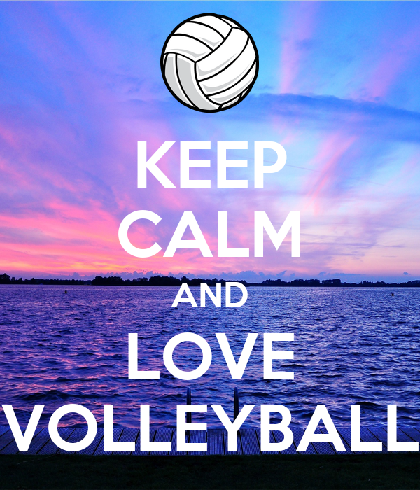 KEEP CALM AND LOVE VOLLEYBALL - KEEP CALM AND CARRY ON ... I Love Volleyball Wallpaper