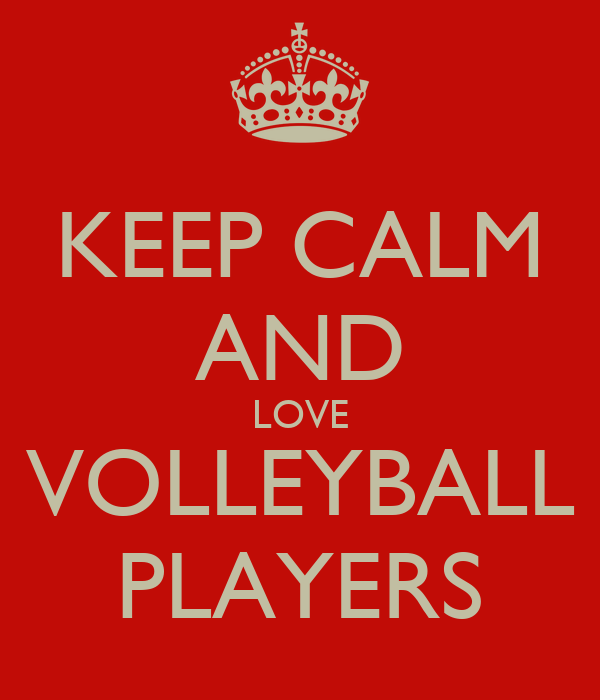 KEEP CALM AND LOVE VOLLEYBALL PLAYERS - KEEP CALM AND ...