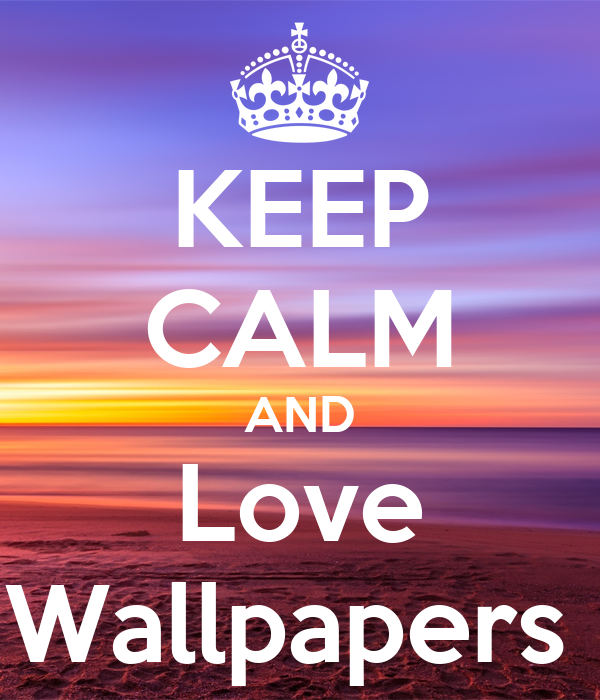 keep calm and love wallpapers keep calm and carry on