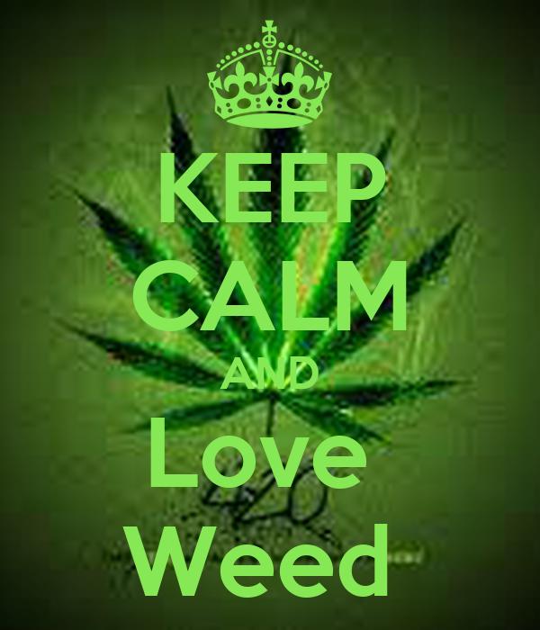 KEEP CALM AND Love Weed Poster | 78 | Keep Calm-o-Matic