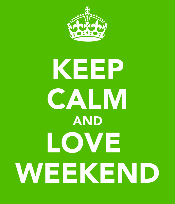KEEP CALM AND LOVE WEEKEND - KEEP CALM AND CARRY ON Image Generator