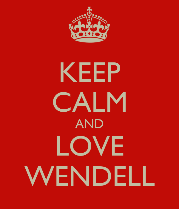 KEEP CALM AND LOVE WENDELL