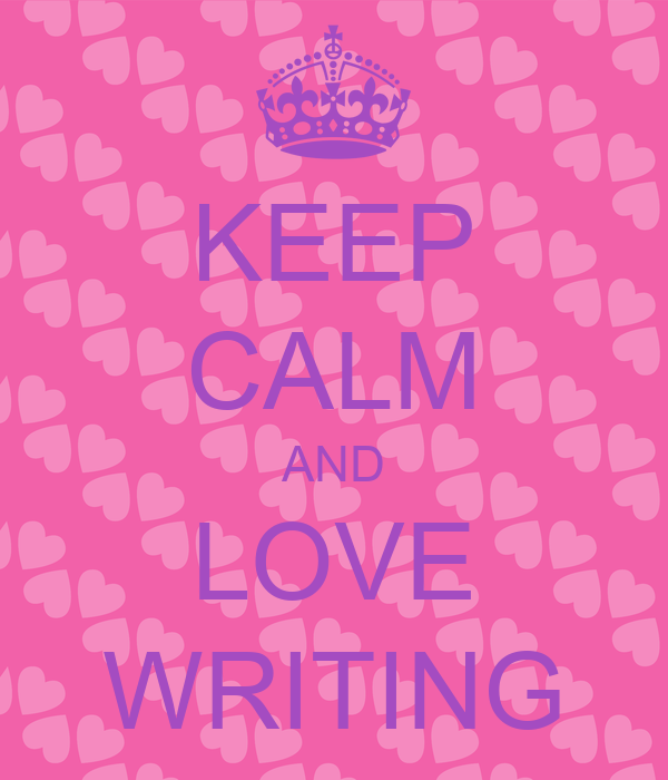 KEEP CALM AND LOVE WRITING - KEEP CALM AND CARRY ON Image Generator