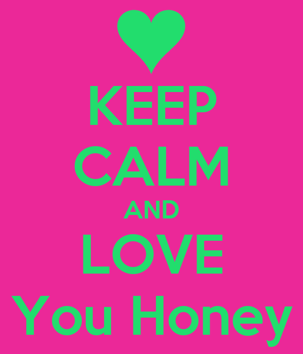 Wallpaper I Love You Honey : KEEP cALM AND LOVE You Honey - KEEP cALM AND cARRY ON Image Generator